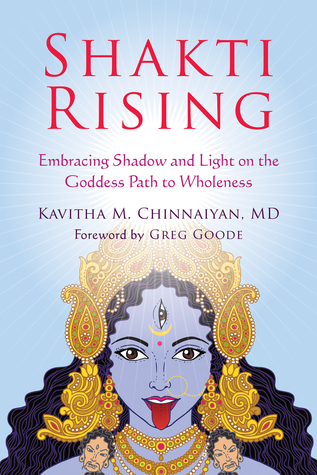 46b0d4e737 Shakit Rising: Embracing Shadow and Light on the Goddess Path to Wholeness  by Kavitha M. Chinnaiyan, MD is a fascinating and instructive book that  brings ...